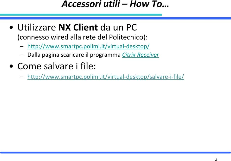 it/virtual-desktop/ Dalla pagina scaricare il programma Citrix