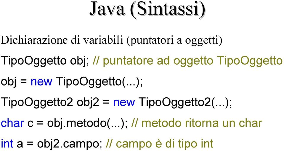 TipoOggetto(...); TipoOggetto2 obj2 = new TipoOggetto2(.