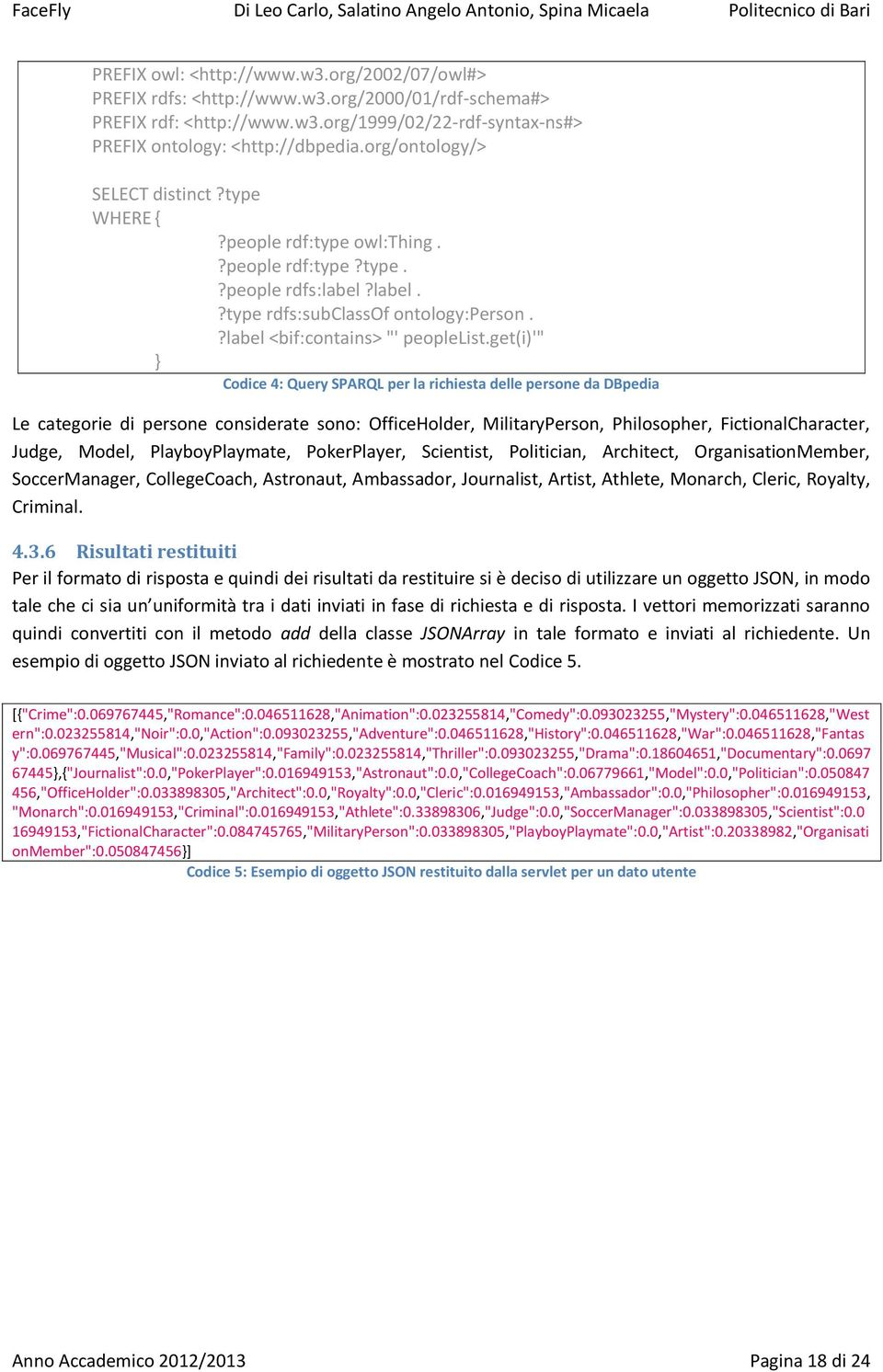 "get(i)'"" } Codice 4: Query SPARQL per la richiesta delle persone da DBpedia Le categorie di persone considerate sono: OfficeHolder, MilitaryPerson, Philosopher, FictionalCharacter, Judge, Model,"