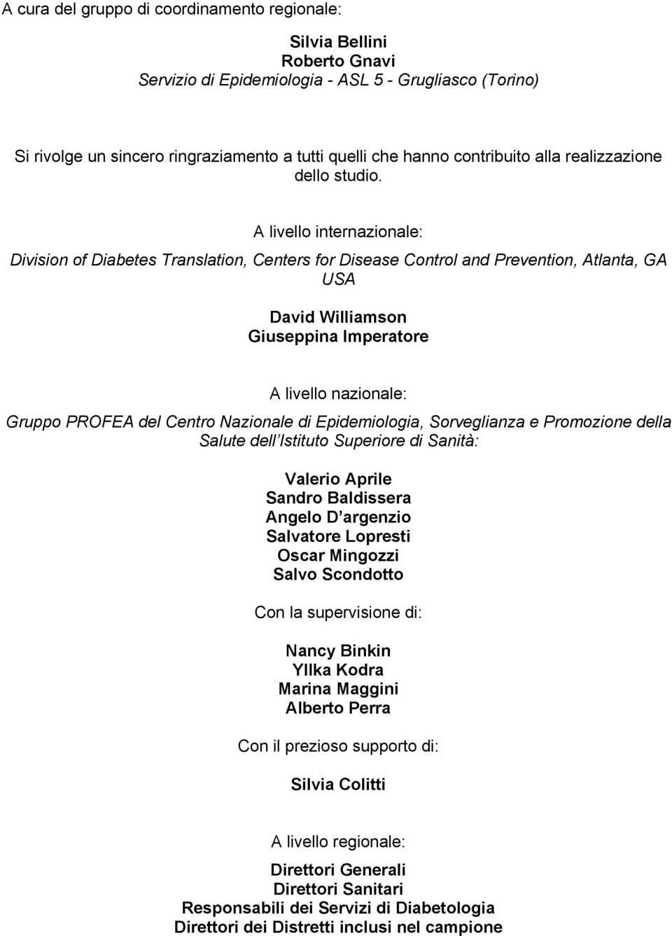 A livello internazionale: Division of Diabetes Translation, Centers for Disease Control and Prevention, Atlanta, GA USA David Williamson Giuseppina Imperatore A livello nazionale: Gruppo PROFEA del
