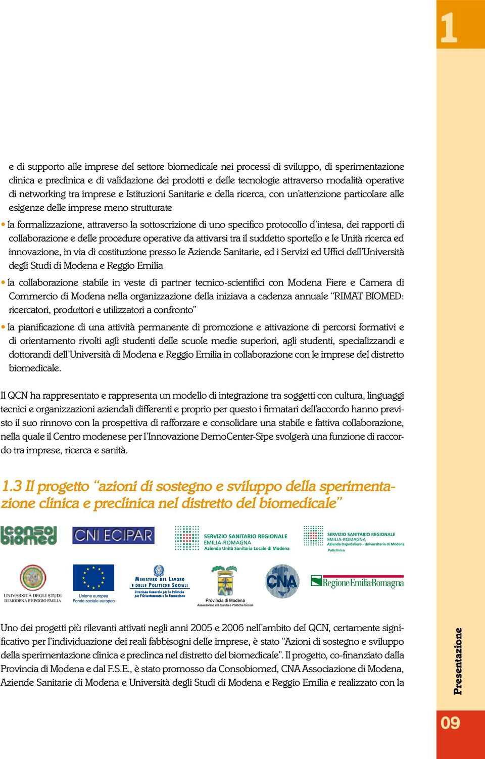 specifico protocollo d intesa, dei rapporti di collaborazione e delle procedure operative da attivarsi tra il suddetto sportello e le Unità ricerca ed innovazione, in via di costituzione presso le