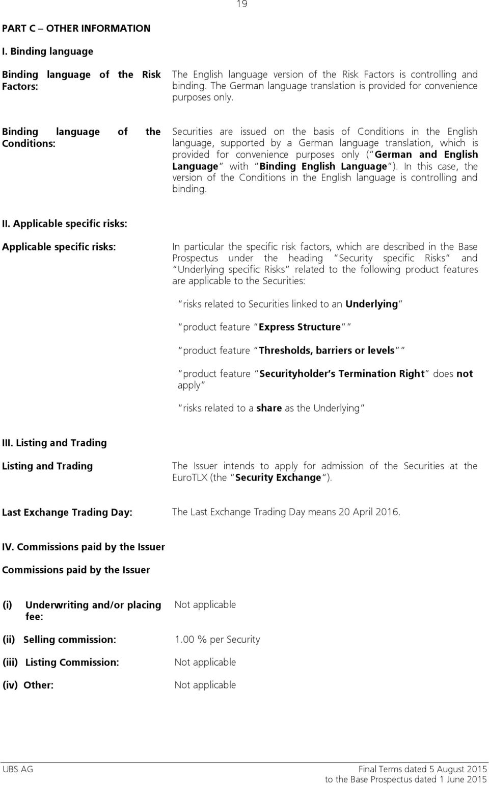Binding language of the Conditions: Securities are issued on the basis of Conditions in the English language, supported by a German language translation, which is provided for convenience purposes