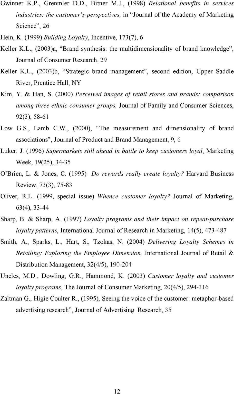 & Han, S. (2000) Perceived images of retail stores and brands: comparison among three ethnic consumer groups, Journal of Family and Consumer Sciences, 92(3), 58-61 Low G.S., Lamb C.W.
