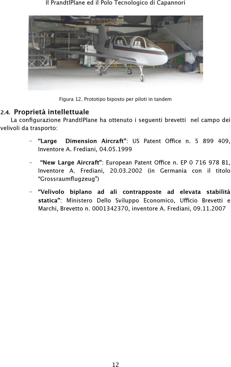 US Patent Office n. 5 899 409, Inventore A. Frediani, 04.05.1999 New Large Aircraft : European Patent Office n. EP 0 716 978 B1, Inventore A.
