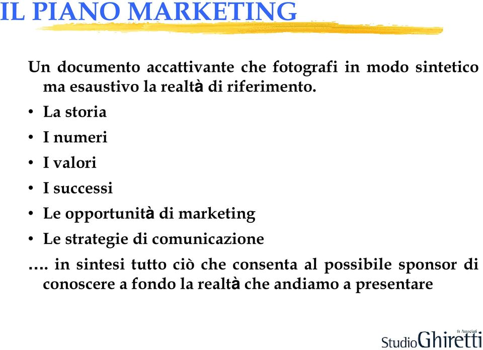 La storia I numeri I valori I successi Le opportunità di marketing Le strategie