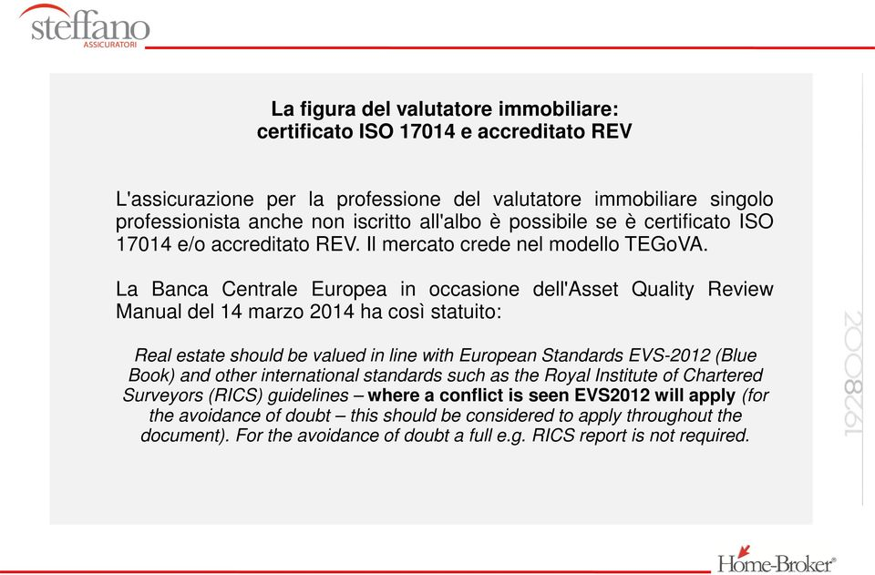 La Banca Centrale Europea in occasione dell'asset Quality Review Manual del 14 marzo 2014 ha così statuito: Real estate should be valued in line with European Standards EVS-2012 (Blue Book) and