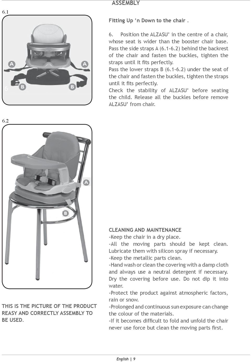 2) under the seat of the chair and fasten the buckles, tighten the straps until it fits perfectly. Check the stability of ALZASU before seating the child.