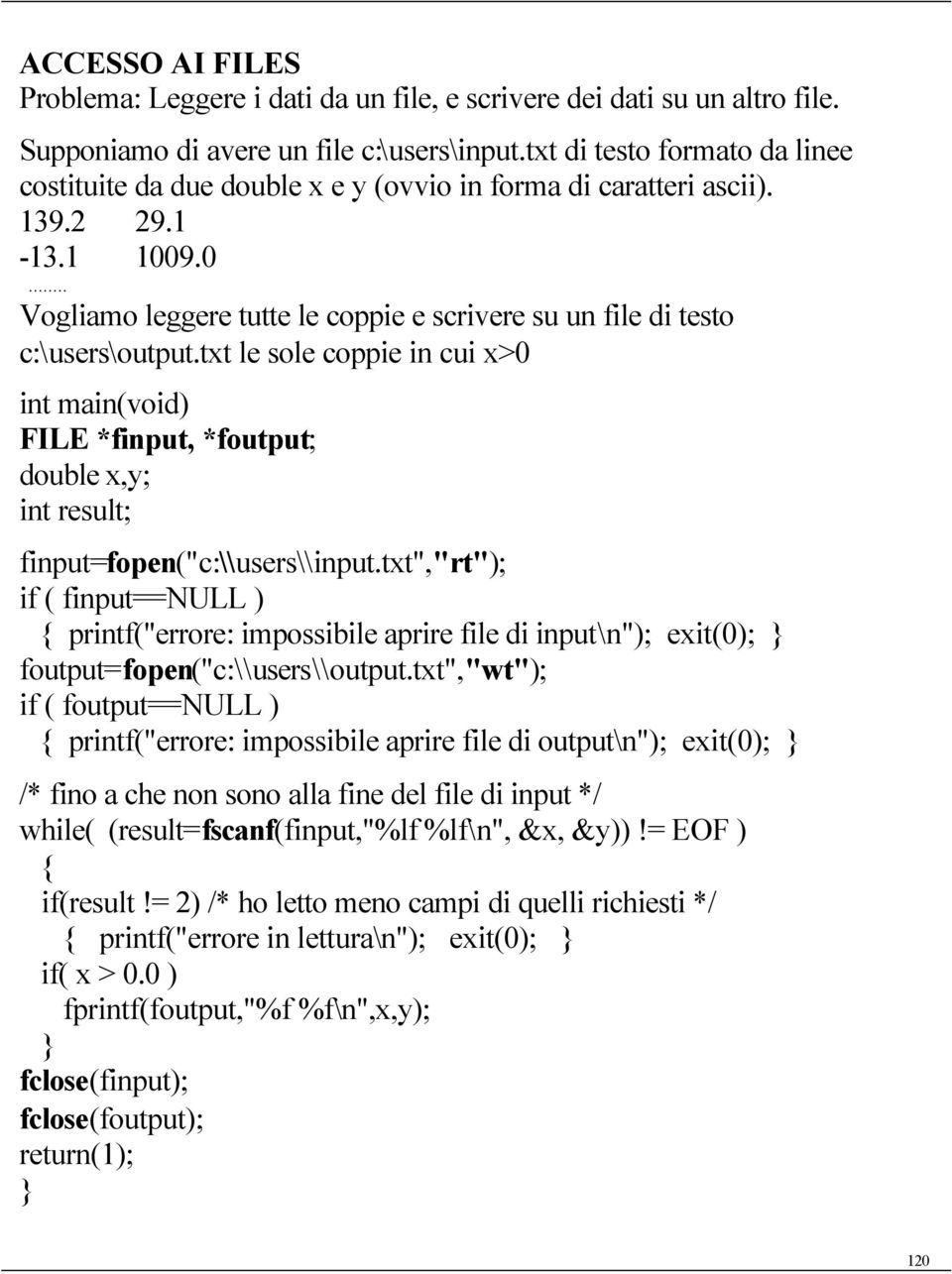 "txt le sole coppie in cui x>0 int main(void) FILE *finput, *foutput; double x,y; int result; finput=fopen(""c:\\users\\input."