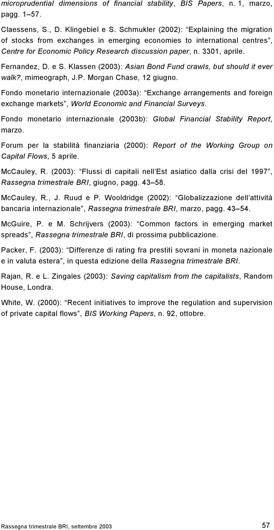 e S. Klassen (23): Asian Bond Fund crawls, but should it ever walk?, mimeograph, J.P. Morgan Chase, 12 giugno.