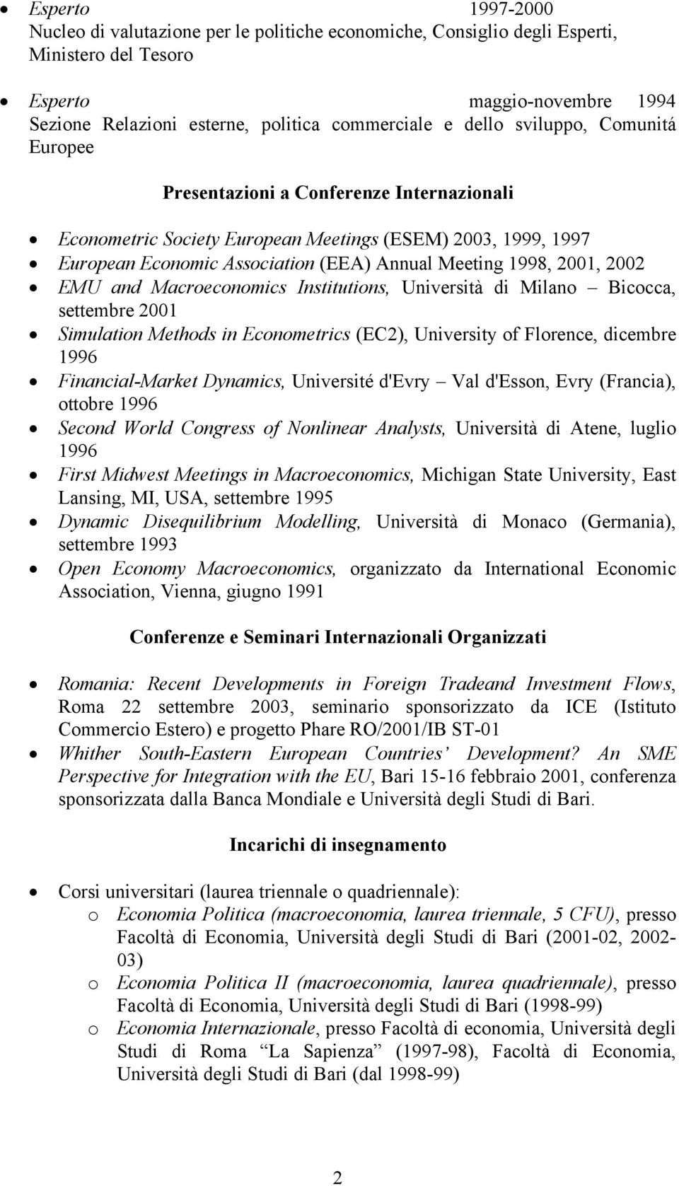 EMU and Macroeconomics Institutions, Università di Milano Bicocca, settembre 2001 Simulation Methods in Econometrics (EC2), University of Florence, dicembre 1996 Financial-Market Dynamics, Université