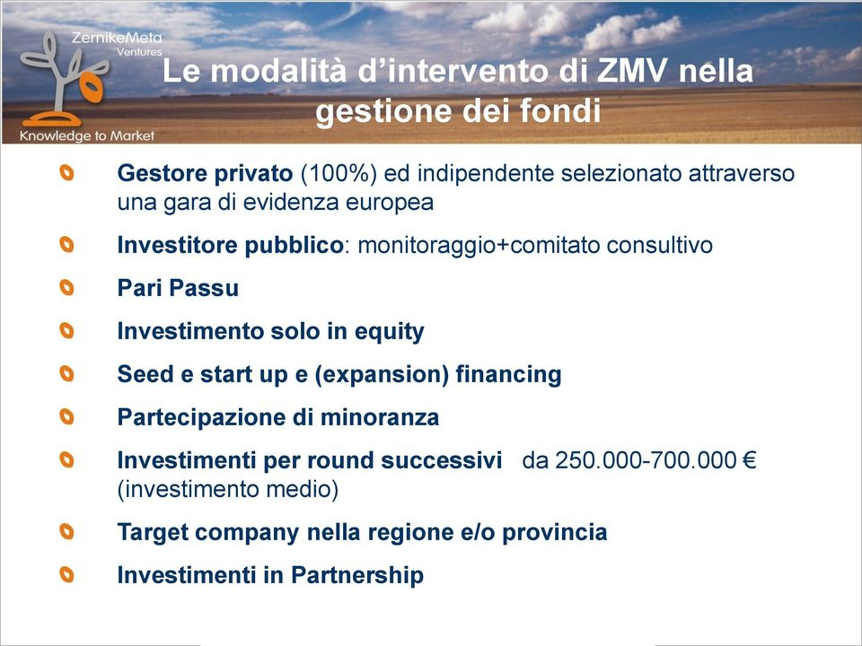 Investimento solo in equity Seed e start up e (expansion) financing Partecipazione di minoranza Investimenti per