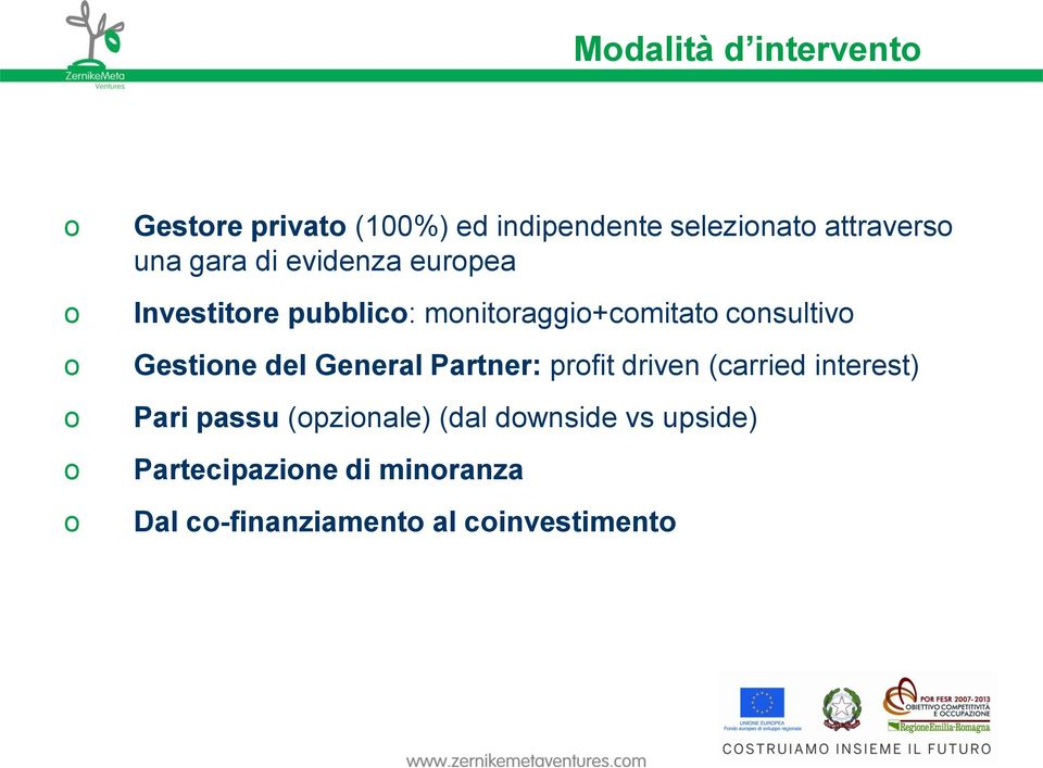 consultivo Gestione del General Partner: profit driven (carried interest) Pari passu