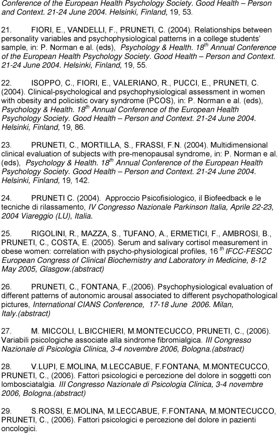 18 th Annual Conference of the European Health Psychology Society. Good Health Person and Context. 21-24 June 2004. Helsinki, Finland, 19, 55. 22. ISOPPO, C., FIORI, E., VALERIANO, R., PUCCI, E.