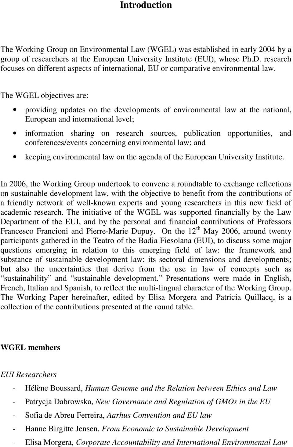 The WGEL objectives are: providing updates on the developments of environmental law at the national, European and international level; information sharing on research sources, publication