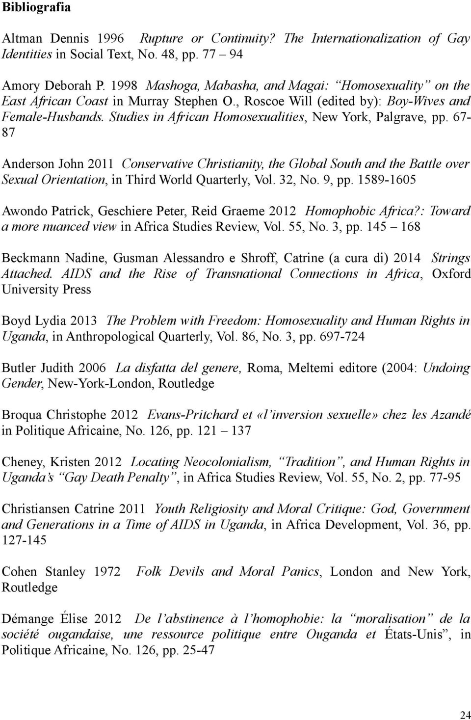 Studies in African Homosexualities, New York, Palgrave, pp. 67-87 Anderson John 2011 Conservative Christianity, the Global South and the Battle over Sexual Orientation, in Third World Quarterly, Vol.