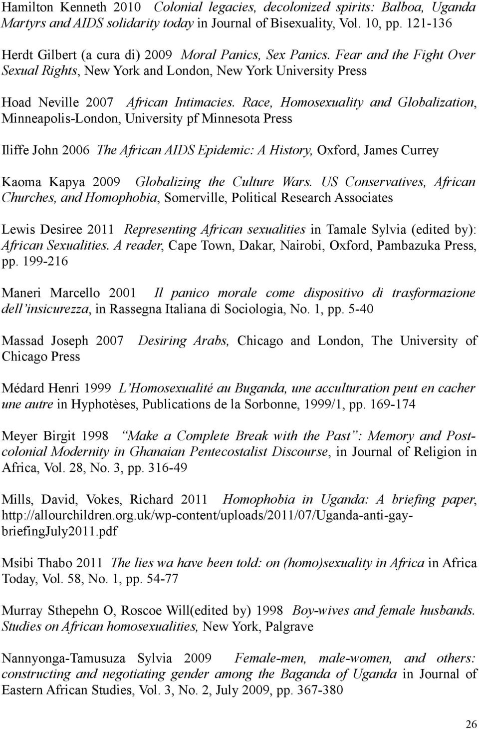 Race, Homosexuality and Globalization, Minneapolis-London, University pf Minnesota Press Iliffe John 2006 The African AIDS Epidemic: A History, Oxford, James Currey Kaoma Kapya 2009 Globalizing the