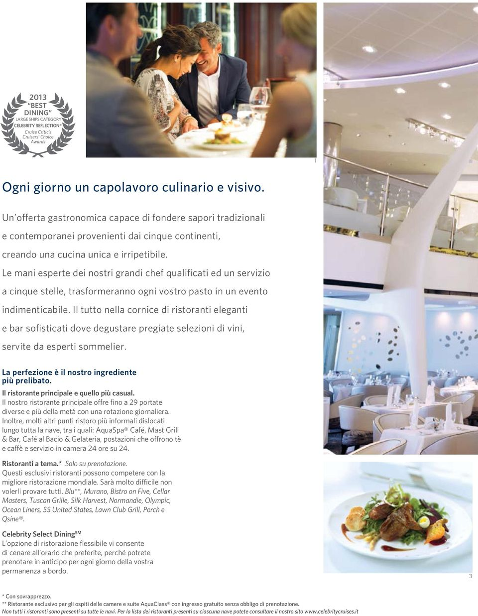 CABINS LARGE SHIPS CATEGORY CELEBRITY ECLIPSE Cruise Critic s UK Cruisers Choice 1 Ogni giorno un capolavoro culinario e visivo.