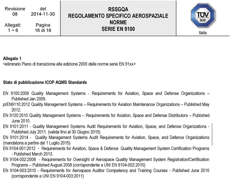 EN 9120:2010 Quality Management Systems Requirements for Aviation, Space and Defense Distributors Published June 2010.