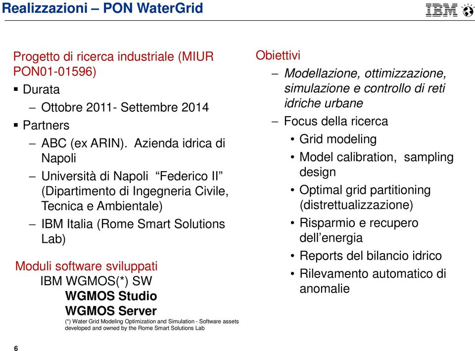 WGMOS Studio WGMOS Server (*) Water Grid Modeling Optimization and Simulation - Software assets developed and owned by the Rome Smart Solutions Lab Obiettivi Modellazione, ottimizzazione,
