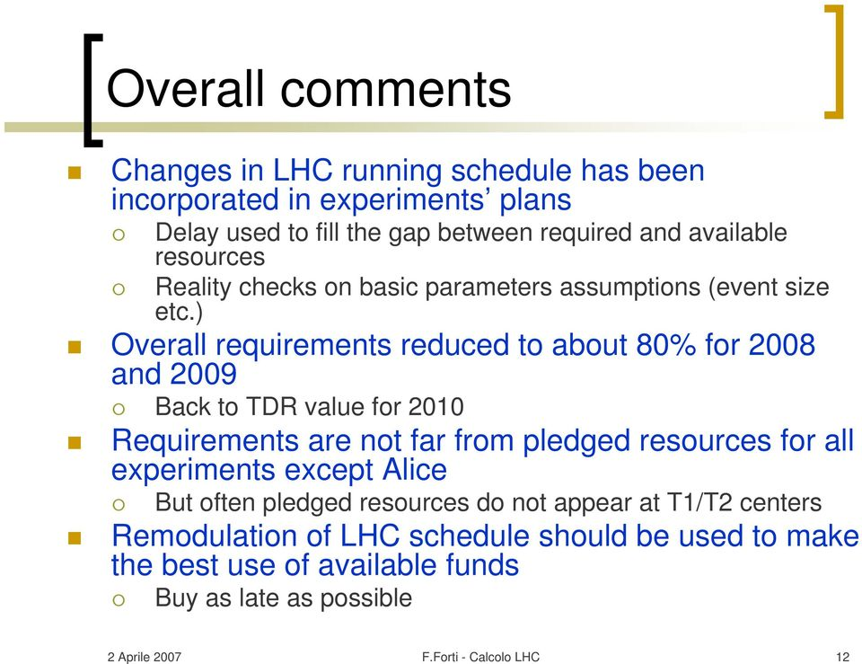 ) Overall requirements reduced to about 80% for 2008 and 2009 Back to TDR value for 2010 Requirements are not far from pledged resources for all