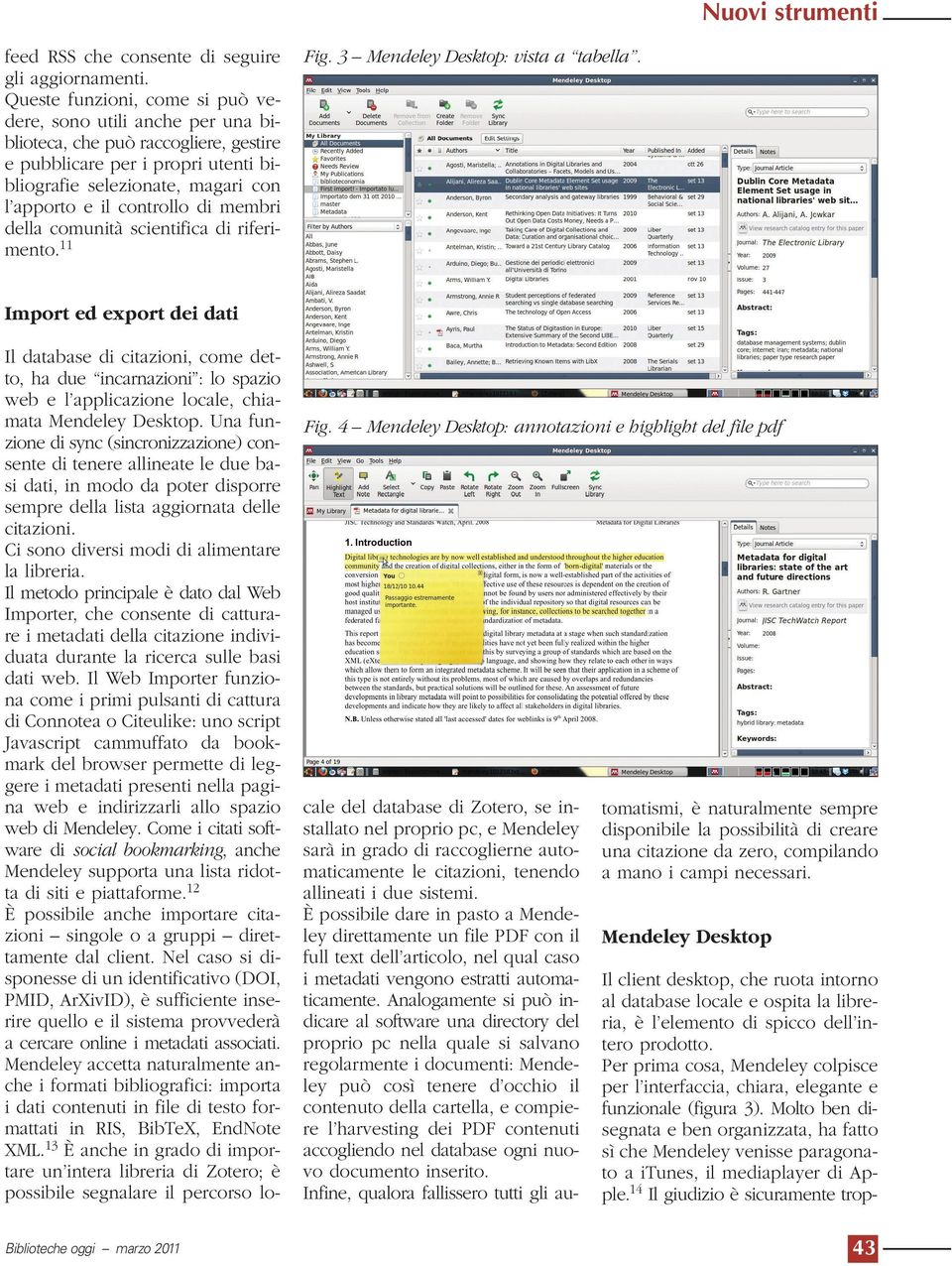 di membri della comunità scientifica di riferimento.11 Fig. 3 Mendeley Desktop: vista a tabella.