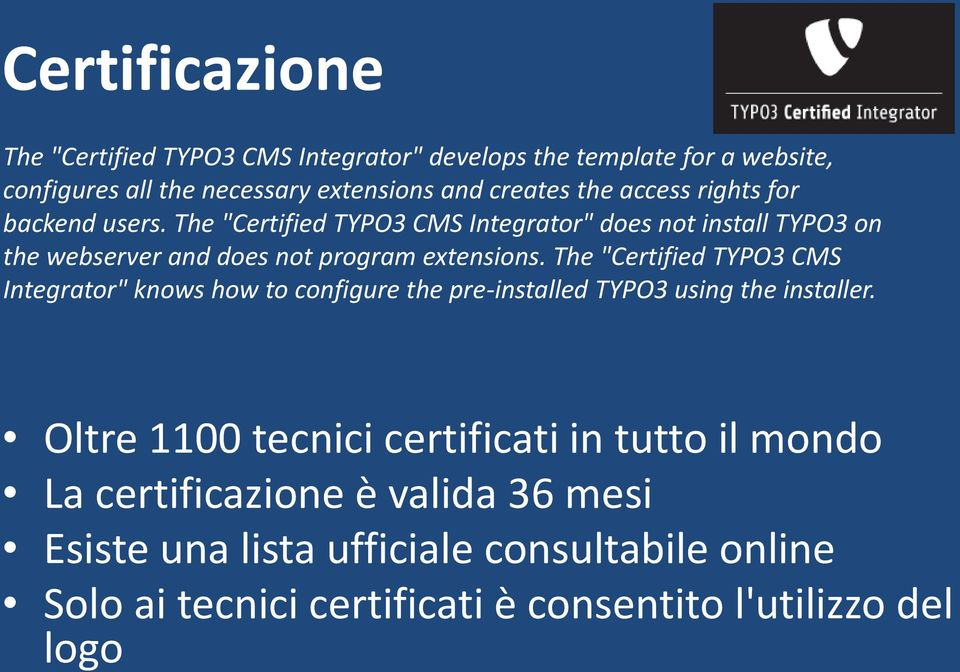 "The ""Certified TYPO3 CMS Integrator"" knows how to configure the pre-installed TYPO3 using the installer."