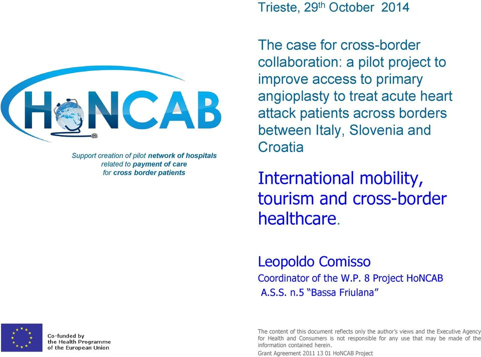 and cross-border healthcare. Leopoldo Comisso Coordinator of the W.P. 8 Project HoNCAB A.S.S. n.
