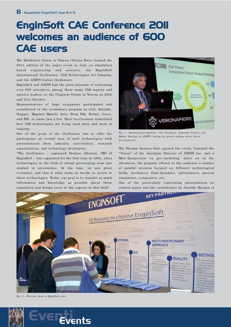 EnginSoft and ANSYS had the great pleasure of welcoming over 600 attendees, among them many CAE experts and opinion leaders, to the Congress Centre in Verona on 20th and 21st October.