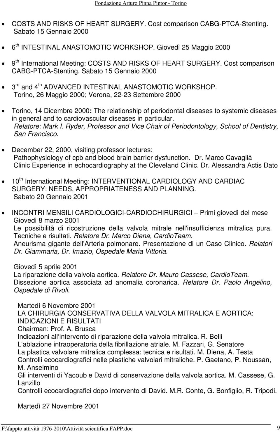 Torino, 26 Maggio 2000; Verona, 22-23 Settembre 2000 Torino, 14 Dicembre 2000: The relationship of periodontal diseases to systemic diseases in general and to cardiovascular diseases in particular.