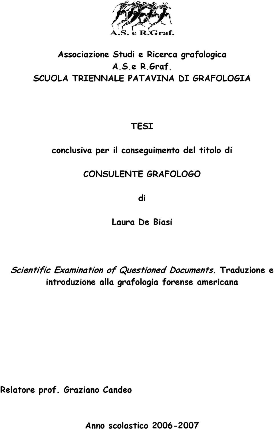 di CONSULENTE GRAFOLOGO di Laura De Biasi Scientific Examination of Questioned