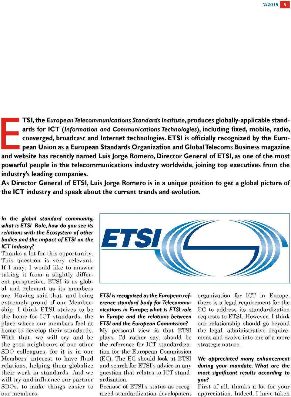 ETSI is officially recognized by the European Union as a European Standards Organization and Global Telecoms Business magazine and website has recently named Luis Jorge Romero, Director General of