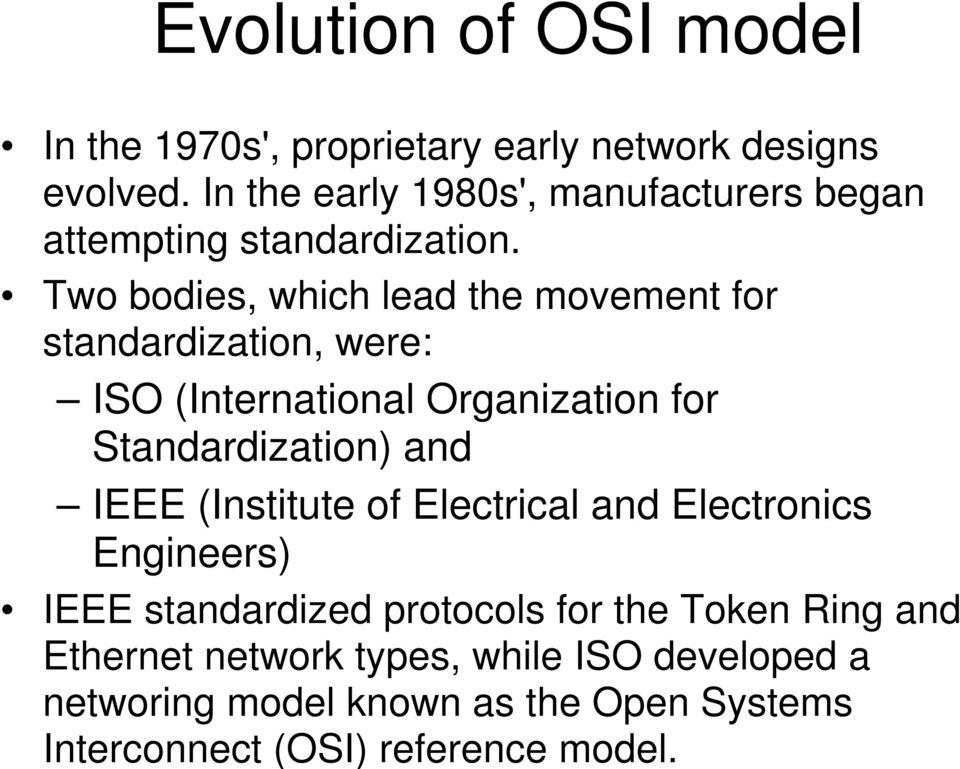 Two bodies, which lead the movement for standardization, were: ISO (International Organization for Standardization) and IEEE