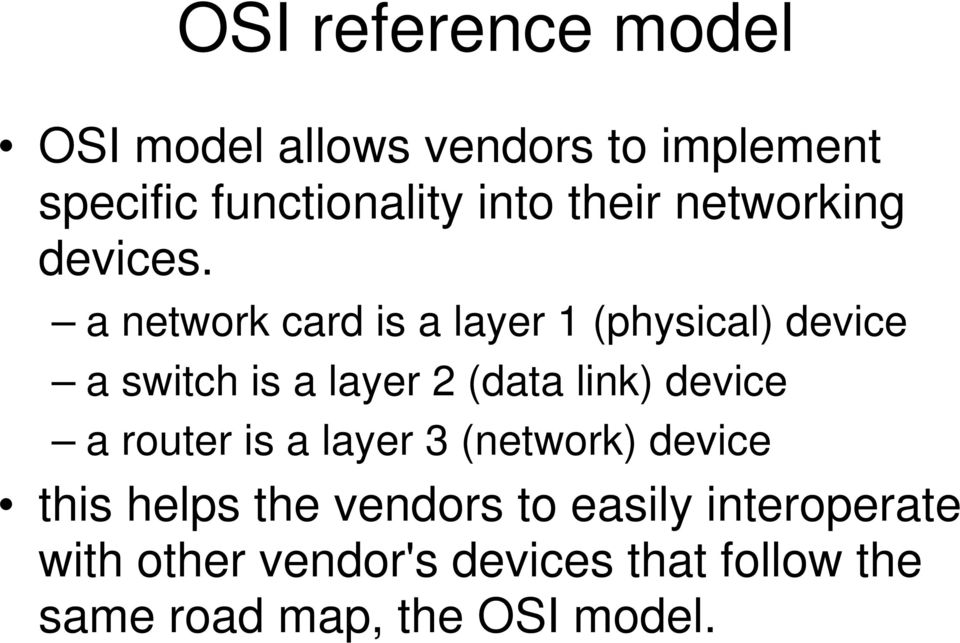 a network card is a layer 1 (physical) device a switch is a layer 2 (data link) device a
