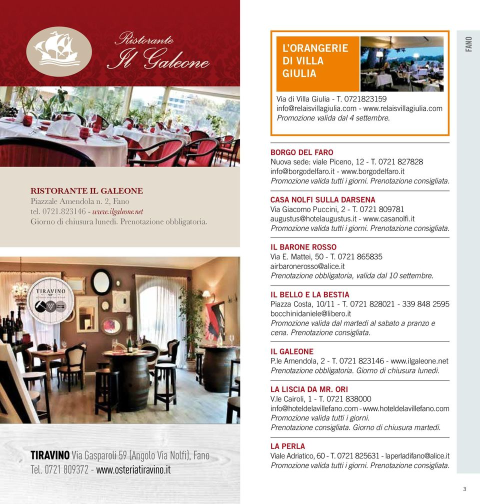 0721 827828 info@borgodelfaro.it - www.borgodelfaro.it CASA NOLFI SULLA DARSENA Via Giacomo Puccini, 2 - T. 0721 809781 augustus@hotelaugustus.it - www.casanolfi.it IL BARONE ROSSO Via E.