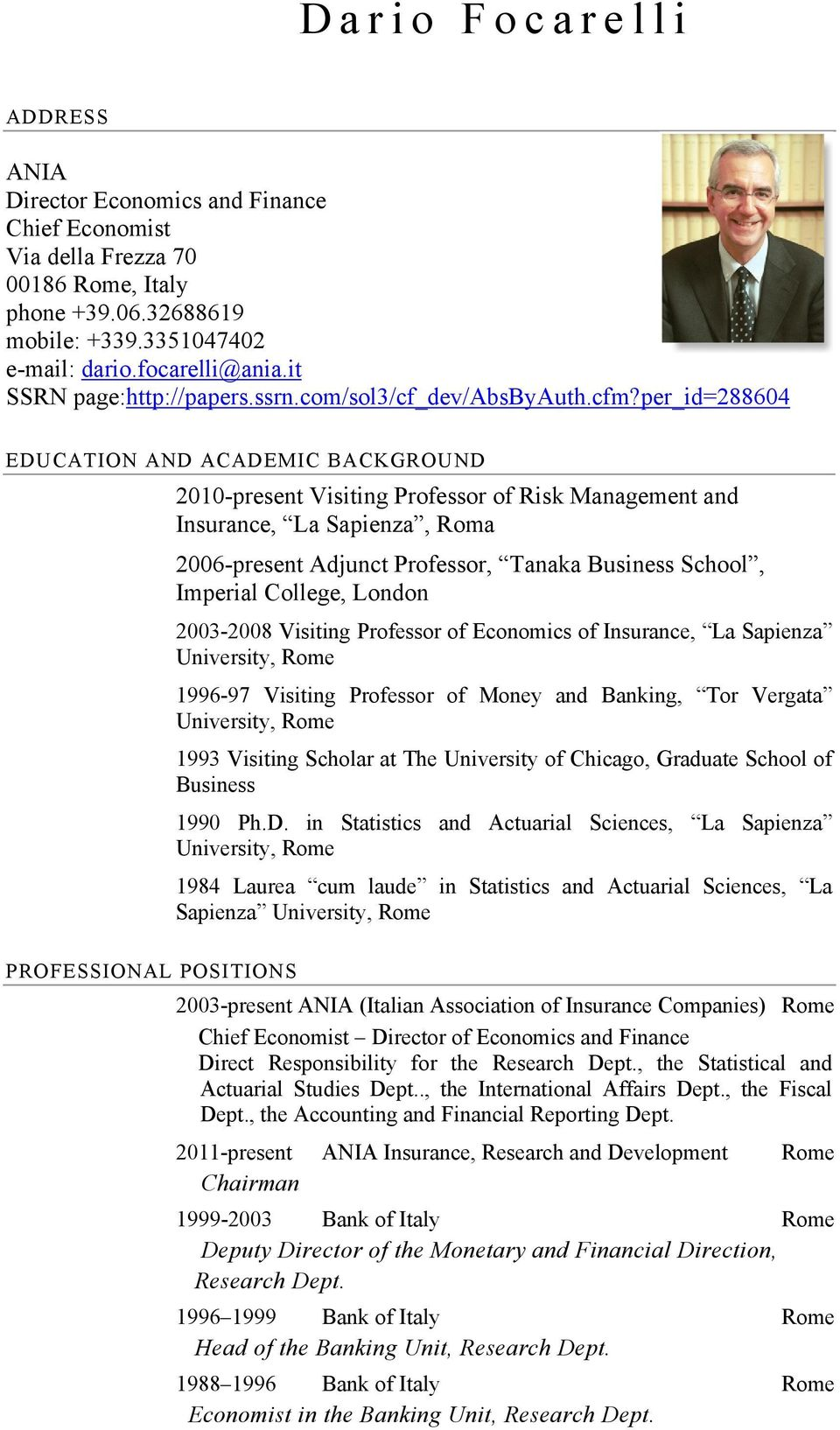 per_id=288604 EDUCATION AND ACADEMIC BACKGROUND 2010-present Visiting Professor of Risk Management and Insurance, La Sapienza, Roma 2006-present Adjunct Professor, Tanaka Business School, Imperial