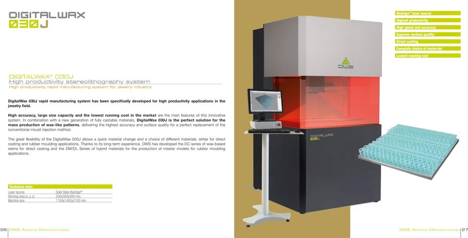 applications in the jewelry field. High accuracy, large size capacity and the lowest running cost in the market are the main features of this innovative system.