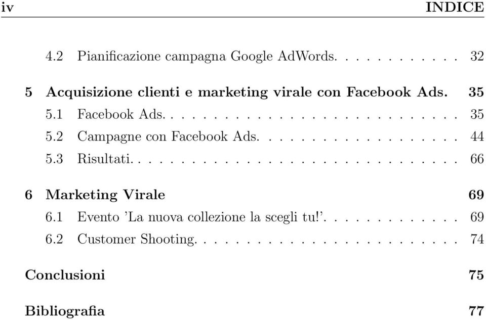 .................. 44 5.3 Risultati............................... 66 6 Marketing Virale 69 6.