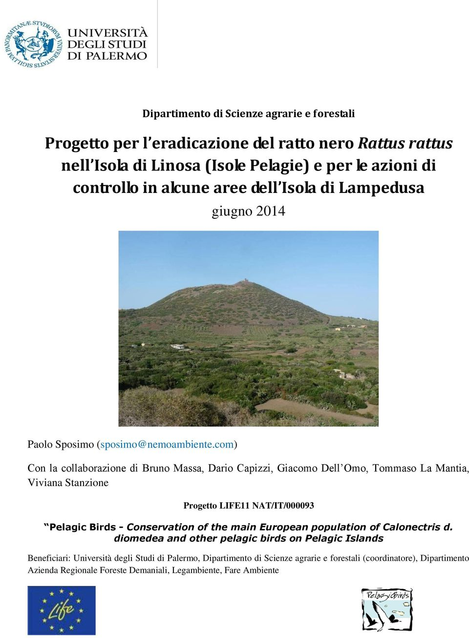 com) Con la collaborazione di Bruno Massa, Dario Capizzi, Giacomo Dell Omo, Tommaso La Mantia, Viviana Stanzione Progetto LIFE11 NAT/IT/000093 Pelagic Birds - Conservation of the