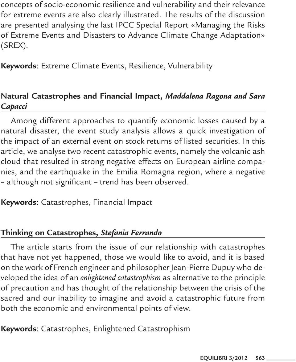Keywords: Extreme Climate Events, Resilience, Vulnerability Natural Catastrophes and Financial Impact, Maddalena Ragona and Sara Capacci Among different approaches to quantify economic losses caused