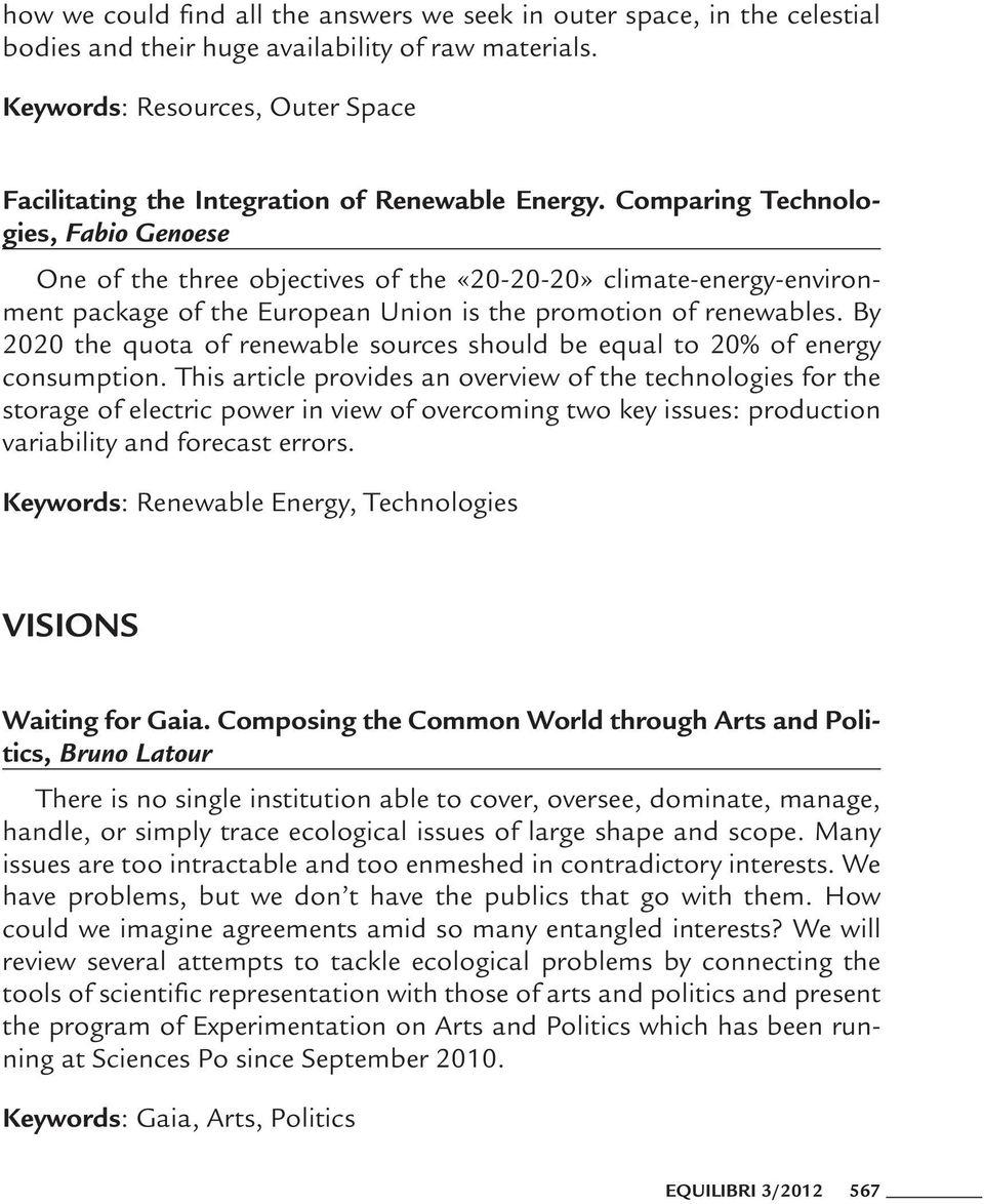 Comparing Technologies, Fabio Genoese One of the three objectives of the «20-20-20» climate-energy-environment package of the European Union is the promotion of renewables.