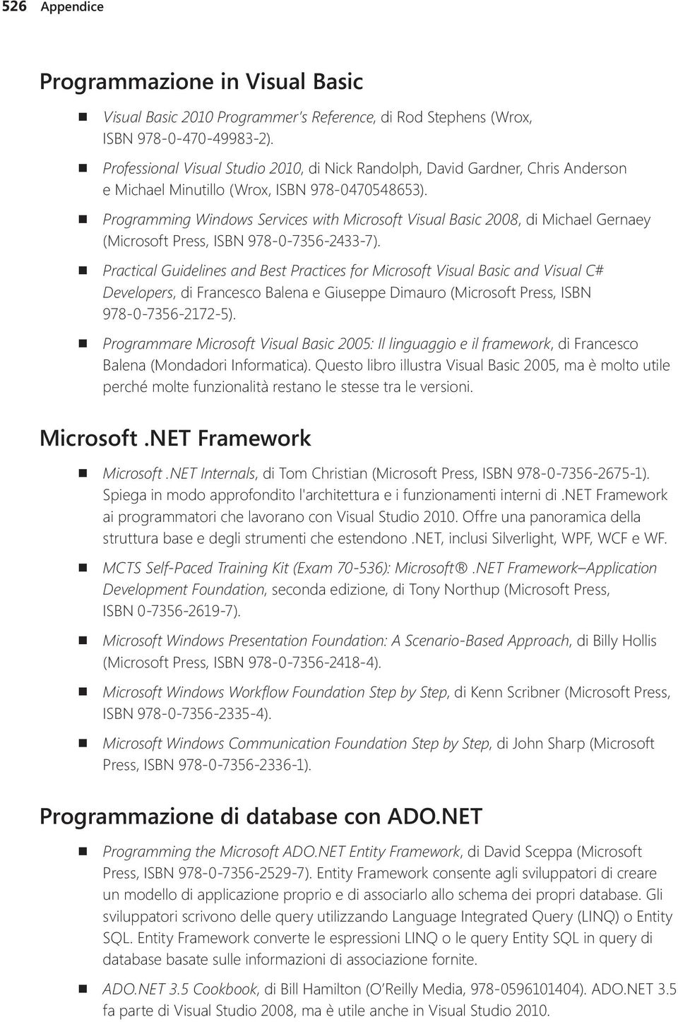 Programming Windows Services with Microsoft Visual Basic 2008, di Michael Gernaey (Microsoft Press, ISBN 978-0-7356-2433-7).