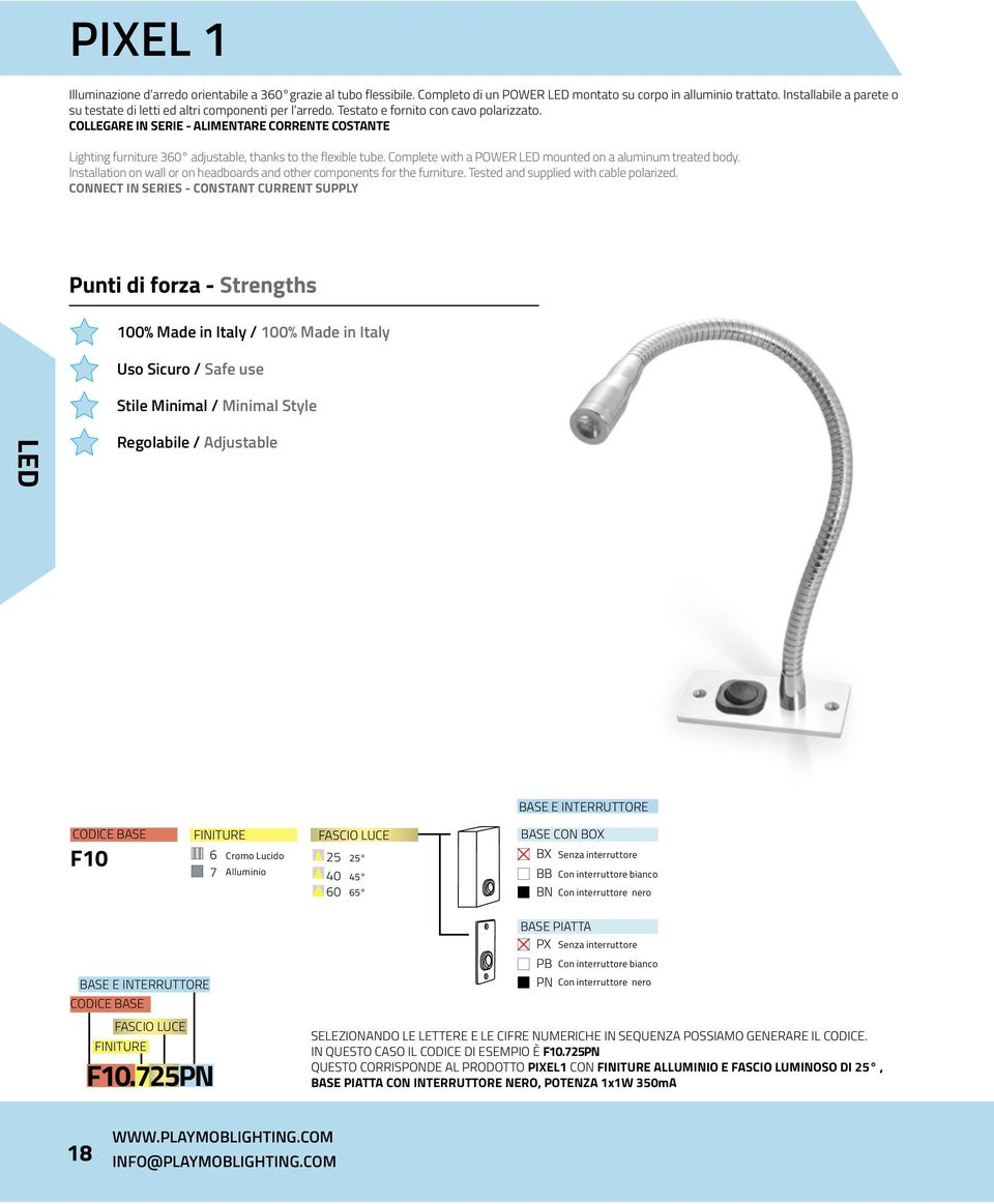 COLLEGRE IN SERIE - LIMENTRE CORRENTE COSTNTE Lighting furniture 360 adjustable, thanks to the flexible tube. Complete with a POWER LED mounted on a aluminum treated body.