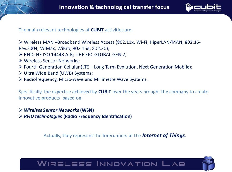 20); RFID: HF ISO 14443 A-B; UHF EPC GLOBAL GEN 2; Wireless Sensor Networks; Fourth Generation Cellular (LTE Long Term Evolution, Next Generation Mobile); Ultra Wide Band (UWB)