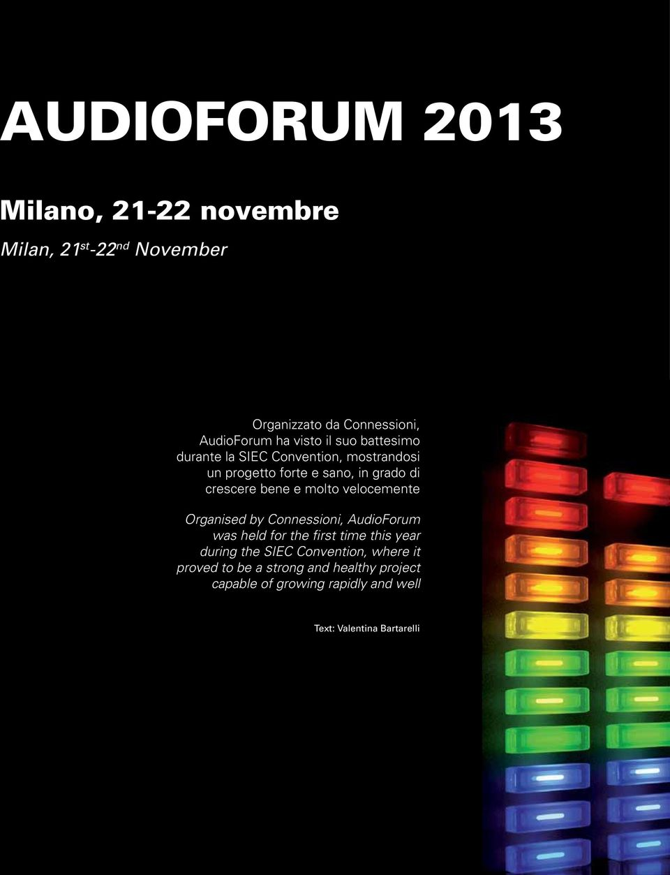 velocemente Organised by Connessioni, AudioForum was held for the first time this year during the SIEC Convention, where it proved