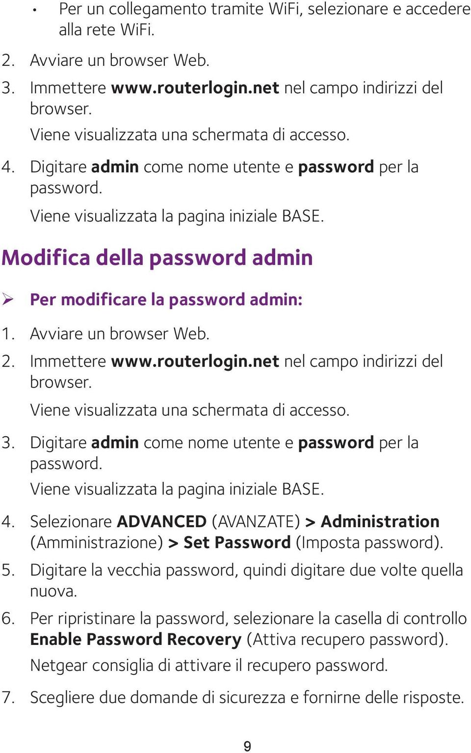 Modifica della password admin ¾ Per modificare la password admin: 1. Avviare un browser Web. 2. Immettere www.routerlogin.net nel campo indirizzi del browser.