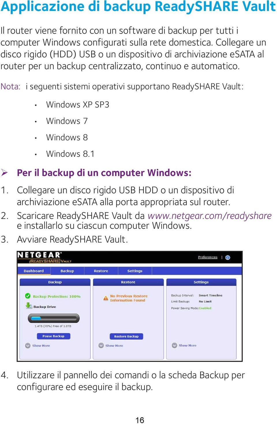 Nota: i seguenti sistemi operativi supportano ReadySHARE Vault: Windows XP SP3 Windows 7 Windows 8 Windows 8.1 ¾ Per il backup di un computer Windows: 1.