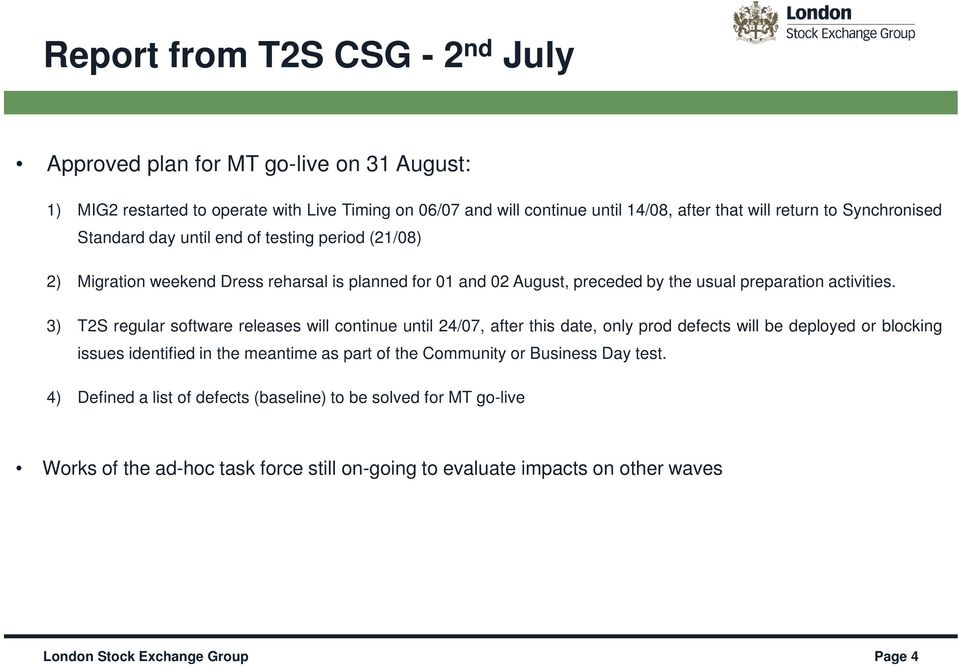 3) T2S regular software releases will continue until 24/07, after this date, only prod defects will be deployed or blocking issues identified in the meantime as part of the Community or