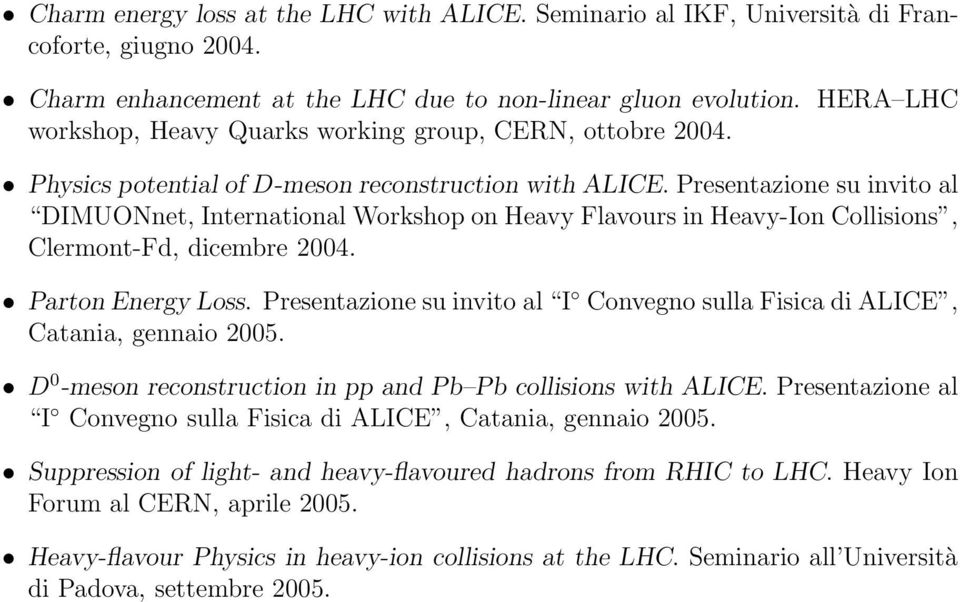 Presentazione su invito al DIMUONnet, International Workshop on Heavy Flavours in Heavy-Ion Collisions, Clermont-Fd, dicembre 2004. Parton Energy Loss.