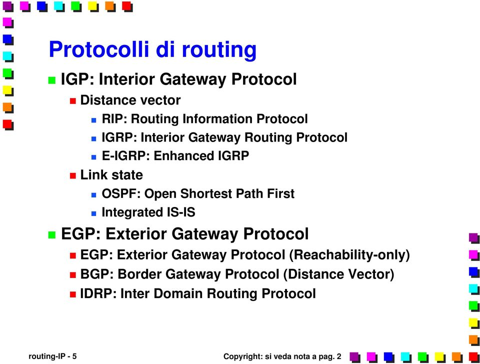 IS-IS EGP: Exterior Gateway Protocol EGP: Exterior Gateway Protocol (Reachability-only) BGP: Border Gateway