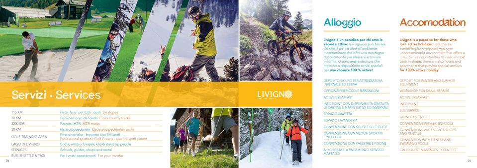 Livigno is a paradise for those who love active holidays: here there s something for everyone!